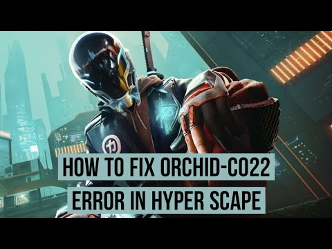 Fix the HyperScape Orchid CO22 Error